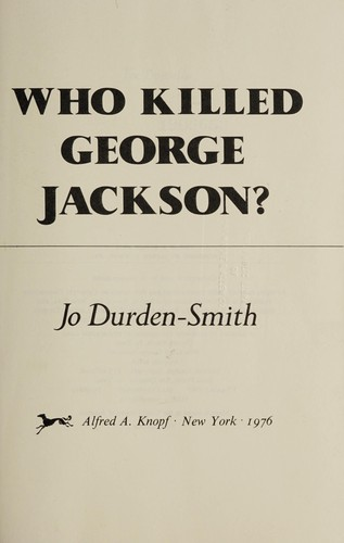 Who killed George Jackson? by Jo Durden-Smith