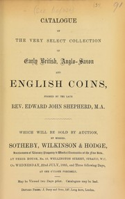 Cover of: Catalogue of the very select collection of early British, Anglo-Saxon, and English coins, formed by the late Rev. Edward John Shepherd, M.A. ... | Sotheby, Wilkinson & Hodge