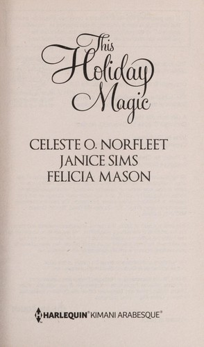This holiday magic by Celeste O. Norfleet, Janice Sims, Felicia Mason