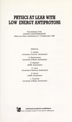 Physics at LEAR with low energy antiprotons by LEAR Workshop (4th 1987 Villars-sur-Ollon, Switzerland)