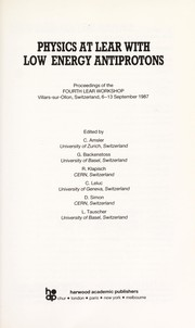 Cover of: Physics at LEAR with low energy antiprotons | LEAR Workshop (4th 1987 Villars-sur-Ollon, Switzerland)