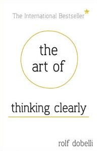 The art of thinking clearly by