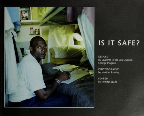 Is it safe? by by students in the San Quentin College Program ; photographs by Heather Rowley ; edited by Jennifer Scaife.
