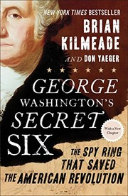 Cover of: George Washington's Secret Six: The Spy Ring That Saved the American Revolution