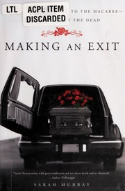 Cover of: Making an exit : from the magnificent to the macabre-how we dignify the dead |