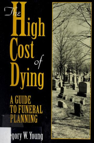 The high cost of dying : a guide to funeral planning by