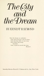 Cover of: The city and the dream | Ernest Raymond