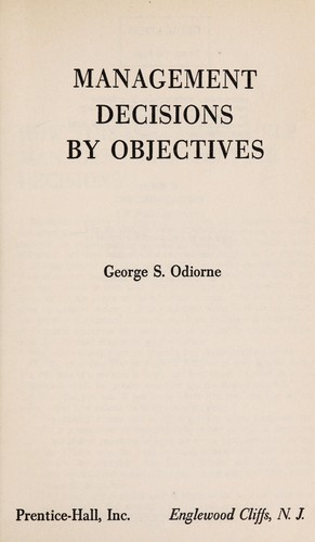 Management Decisions by Objectives by George S. Odiorne