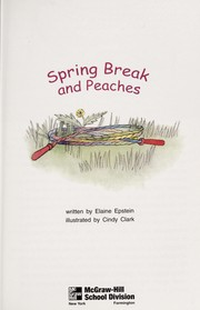 Cover of: Spring break and peaches (McGraw-Hill reading : leveled books) | Elaine Epstein