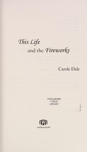 Cover of: This life and the fireworks | Carole Dale