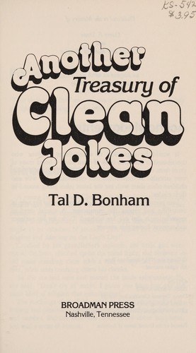 Another treasury of clean jokes by Tal D. Bonham