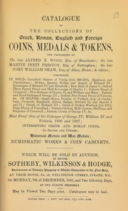 Cover of: Catalogue of the collection of Greek, Roman, English & foreign coins, medals & tokens, the properties of the late Alfred E. Wood, Esq. of Manchester; the late Martin Inett Preston, Esq., of Nottingham; the late John William Shaw, Esq., of Alton, Hants; & others ... | Sotheby, Wilkinson & Hodge