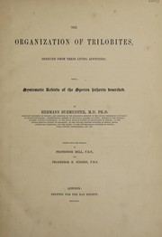 Cover of: The organization of Trilobites, deduced from their living affinities. With a systematic review of the species hitherto described
