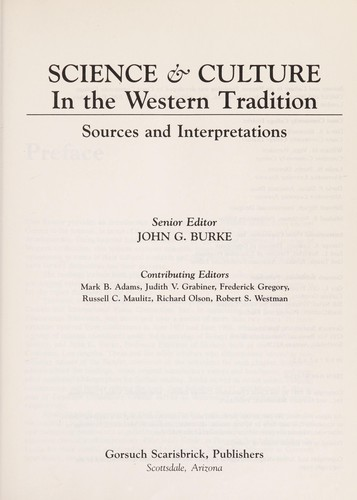 Science & culture in the Western tradition by senior editor John G. Burke, contributing editors Mark B. Adams ... [et al.]