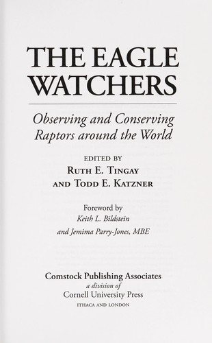 The eagle watchers by edited by Ruth E. Tingay and Todd E. Katzner ; foreword by Keith L. Bildstein and Jemima Parry-Jones.