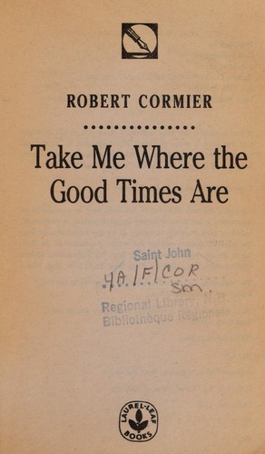 Take Me Where the Good Times Are by Robert Cormier