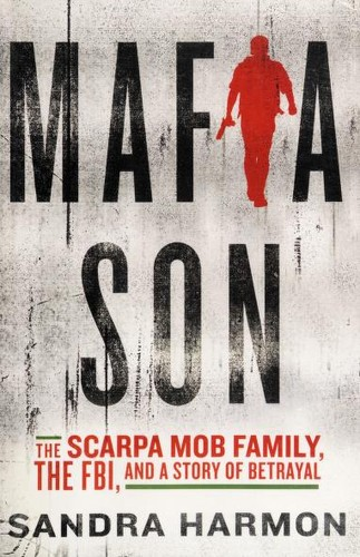 Mafia son : the Scarpa mob family, the FBI, and a story of betrayal by