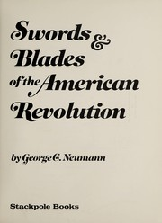 Cover of: Swords & blades of the American Revolution | George C. Neumann