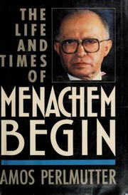 Cover of: The life and times of Menachem Begin | Amos Perlmutter