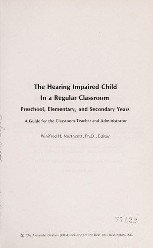 The hearing impaired child in a regular classroom: preschool, elementary, and secondary years by Winifred H. Northcott