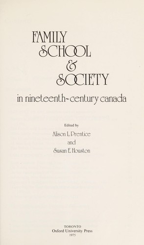 Family, school & society in nineteenth-century Canada by edited by Alison L. Prentice and Susan E. Houston.