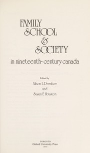 Cover of: Family, school & society in nineteenth-century Canada | edited by Alison L. Prentice and Susan E. Houston.