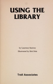 Cover of: Using the library | Laurence Santrey