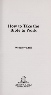Cover of: How to Take the Bible to Work | Woodrow Michael Kroll