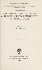 Cover of: The interaction of drugs and subcellular components in animal cells | Symposium on the Interaction of Drugs and Subcellular Components in Animal Cells. (1967)