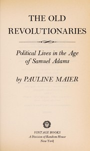 Cover of: The old revolutionaries | Pauline Maier