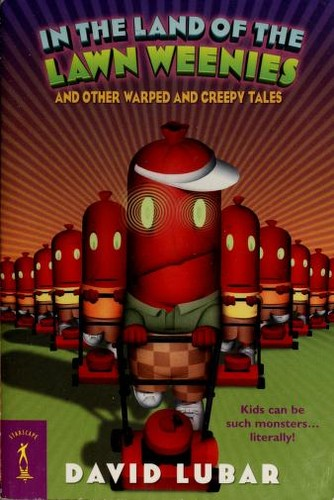 In the land of the lawn weenies and other warped and creepy tales by David Lubar