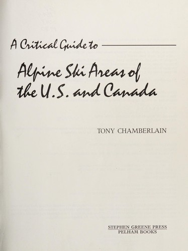 A critical guide to Alpine ski areas of the U.S. and Canada by Tony Chamberlain