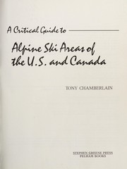 Cover of: A critical guide to Alpine ski areas of the U.S. and Canada | Tony Chamberlain