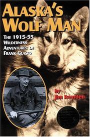 Alaska's wolfman: the 1915-1955 wilderness adventures of Frank Glaser