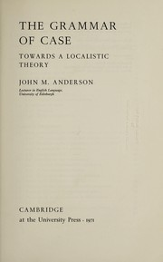 Cover of: The grammar of case: towards a localistic theory | Anderson, John M.