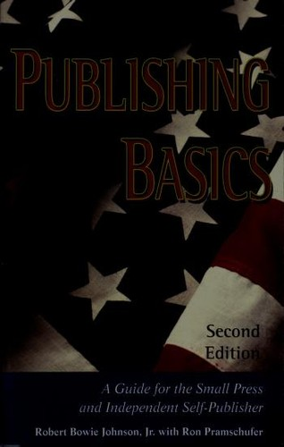 Publishing basics : a guide for the small press and independent self-publisher by