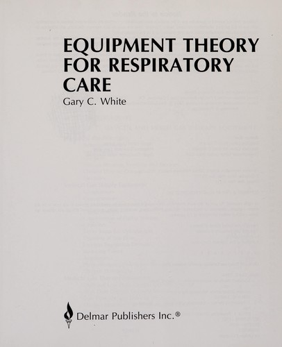 Equipment theory for respiratory care by White, Gary C.