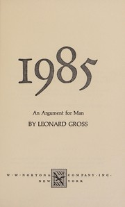 Cover of: 1985, an argument for man. | Leonard Gross