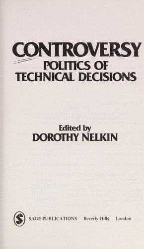 Controversy, politics of technical decisions by edited by Dorothy Nelkin.