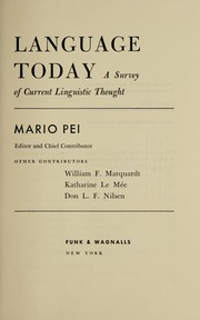 Cover of: Language today: a survey of current linguistic thought/ Mario Pei, editor and chief contributor. Other contributors: William F. Marquardt, Katharine Le Mée [and] Don L. F. Nilsen.