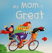 Cover of: My mom is great | Gaby Goldsack