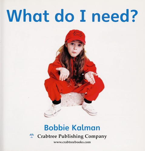 What do I need? by Bobbie Kalman