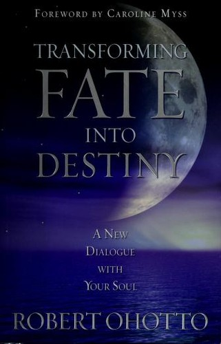Transforming Fate Into Destiny: A New Dialogue with Your Soul