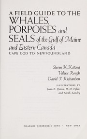 Cover of: A field guide to the whales, porpoises, and seals of the Gulf of Maine and eastern Canada | Steven K. Katona