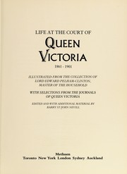 Cover of: Life at the court of Queen Victoria, 1861-1901: illustrated from the collection of Lord Edward Pelham-Clinton, Master of the Household : with selections from the journals of Queen Victoria