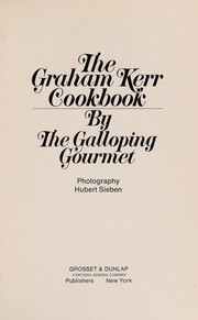 Cover of: The Graham Kerr cookbook | Graham Kerr