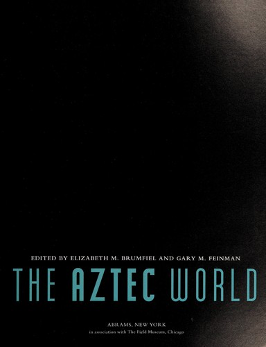 The Aztec world by edited by Elizabeth M. Brumfiel and Gary M. Feinman.