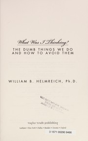 Cover of: What was I thinking? | William B. Helmreich