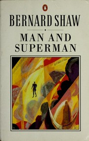 Cover of: Man and superman: a comedy and a philosophy
