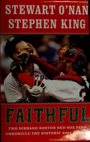 Cover of: Faithful: Two Diehard Boston Red Sox Fans Chronicle the Historic 2004 Season
